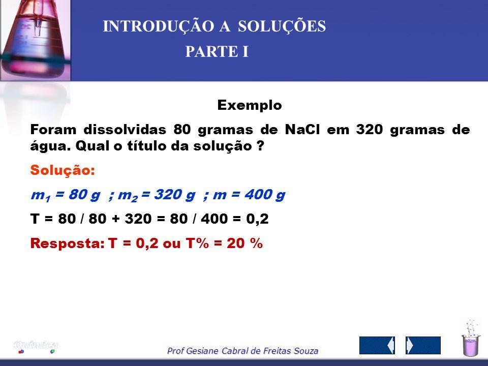 Exemplo Foram dissolvidas 80 gramas de NaCl em 320 gramas de água. Qual o título da solução Solução: