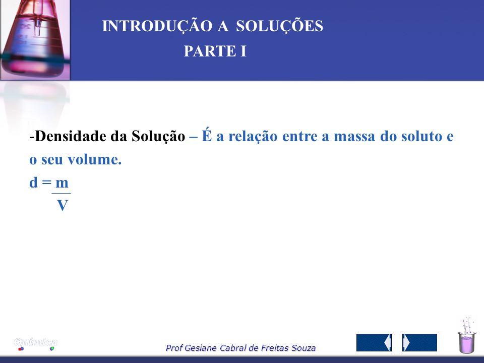 Densidade da Solução – É a relação entre a massa do soluto e o seu volume.