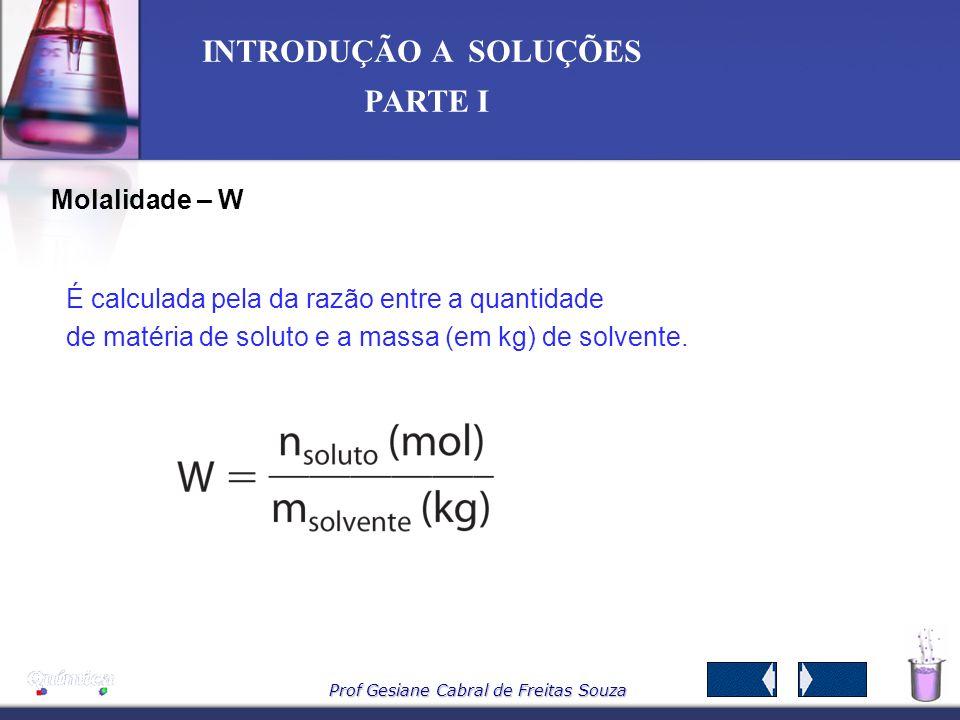 Molalidade – WÉ calculada pela da razão entre a quantidade.