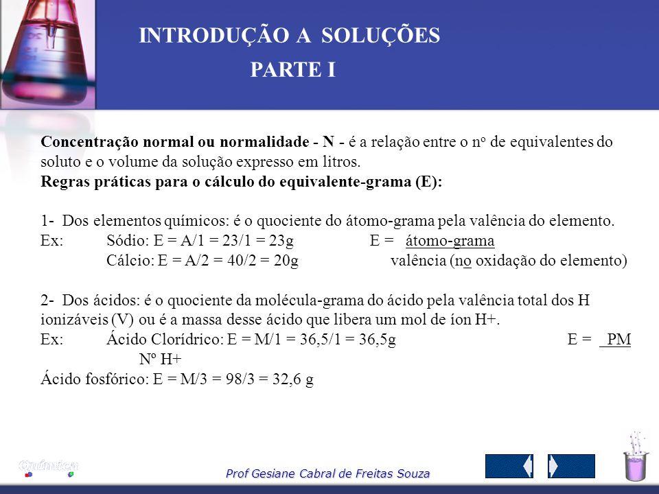 Concentração normal ou normalidade - N - é a relação entre o no de equivalentes do soluto e o volume da solução expresso em litros.