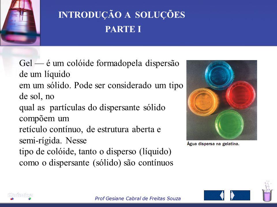 Gel — é um colóide formadopela dispersão de um líquido