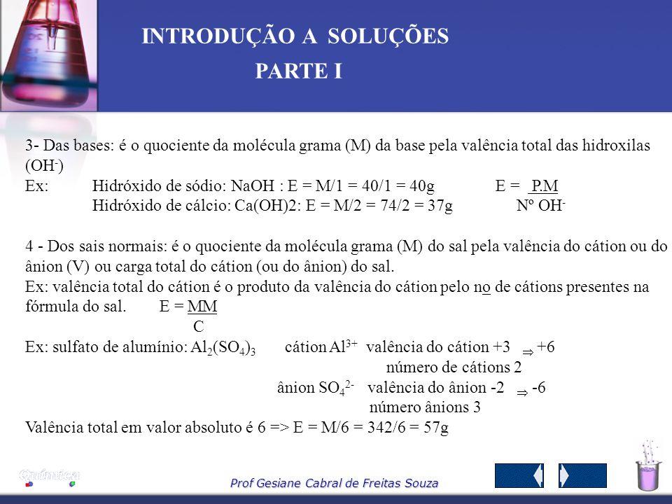 3- Das bases: é o quociente da molécula grama (M) da base pela valência total das hidroxilas (OH-)