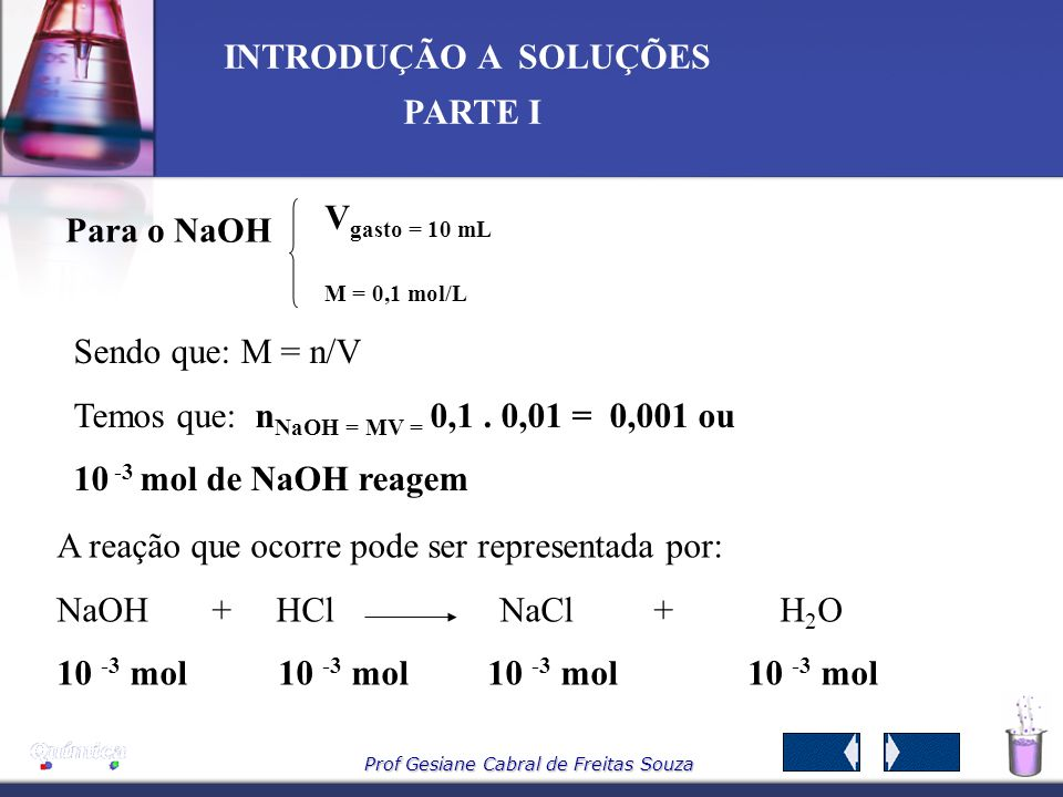 Para o NaOH Vgasto = 10 mL. M = 0,1 mol/L. Sendo que: M = n/V. Temos que: nNaOH = MV = 0,1 . 0,01 = 0,001 ou.