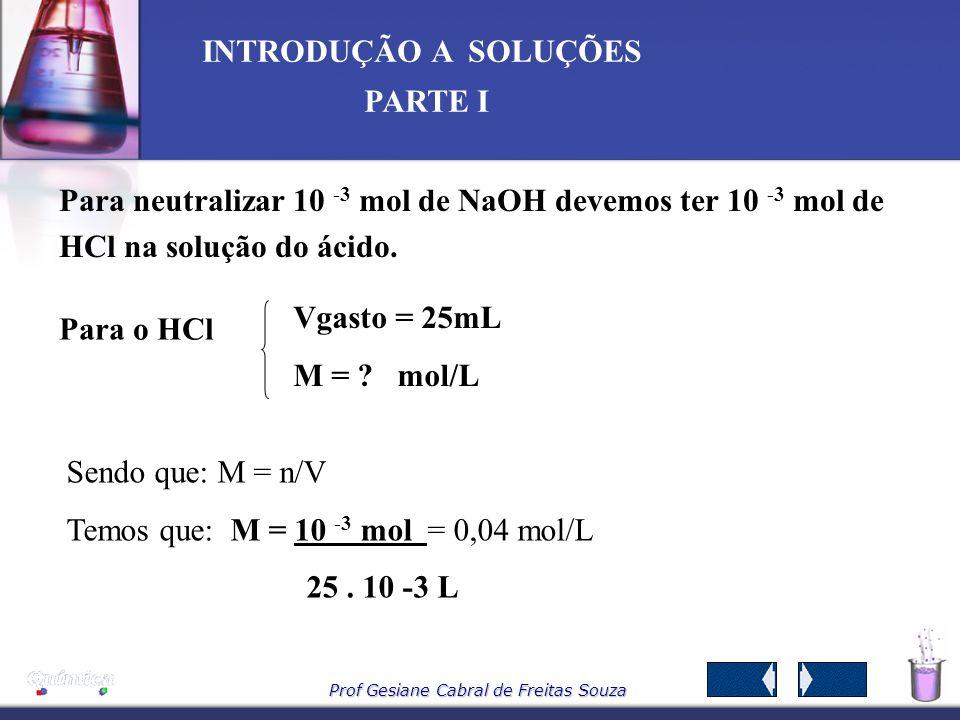 Para neutralizar 10 -3 mol de NaOH devemos ter 10 -3 mol de HCl na solução do ácido.