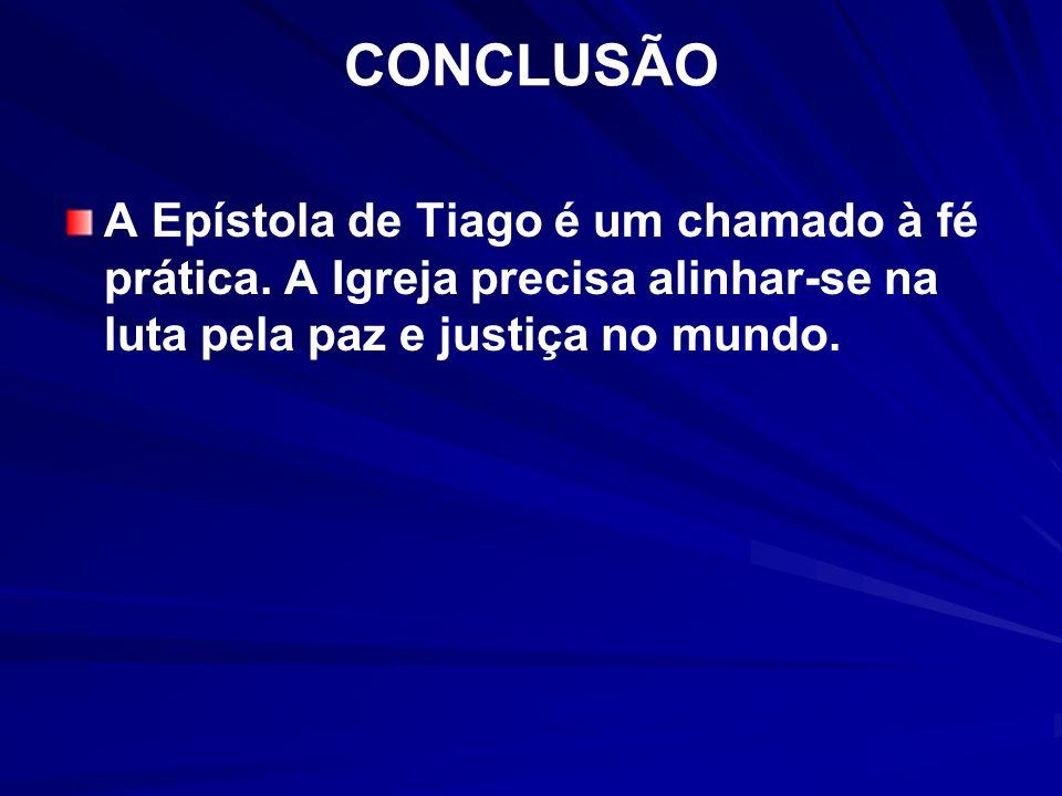 CONCLUSÃO A Epístola de Tiago é um chamado à fé prática.