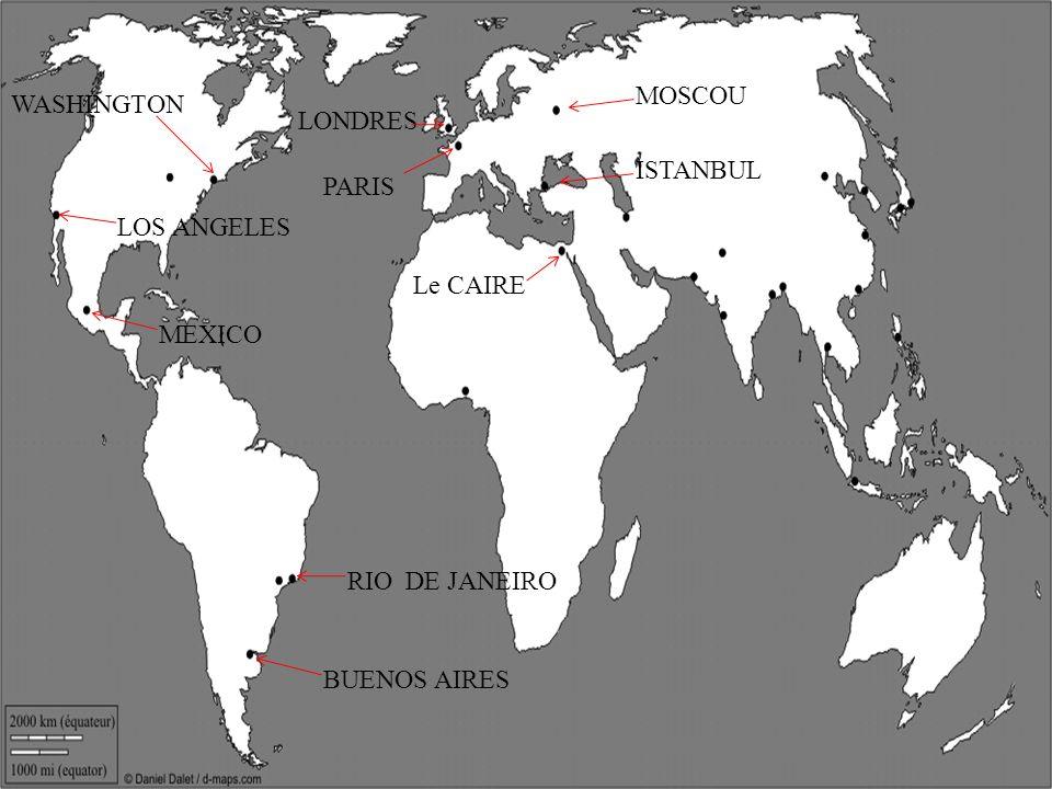 MOSCOU WASHINGTON LONDRES ISTANBUL PARIS LOS ANGELES Le CAIRE MEXICO RIO DE JANEIRO BUENOS AIRES