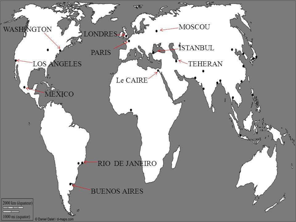 MOSCOU WASHINGTON. LONDRES. ISTANBUL. PARIS. LOS ANGELES. TEHERAN. Le CAIRE. MEXICO. RIO DE JANEIRO.