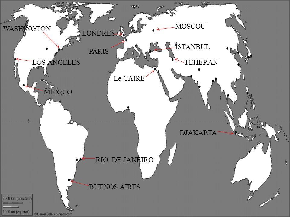 MOSCOU WASHINGTON. LONDRES. ISTANBUL. PARIS. LOS ANGELES. TEHERAN. Le CAIRE. MEXICO. DJAKARTA.