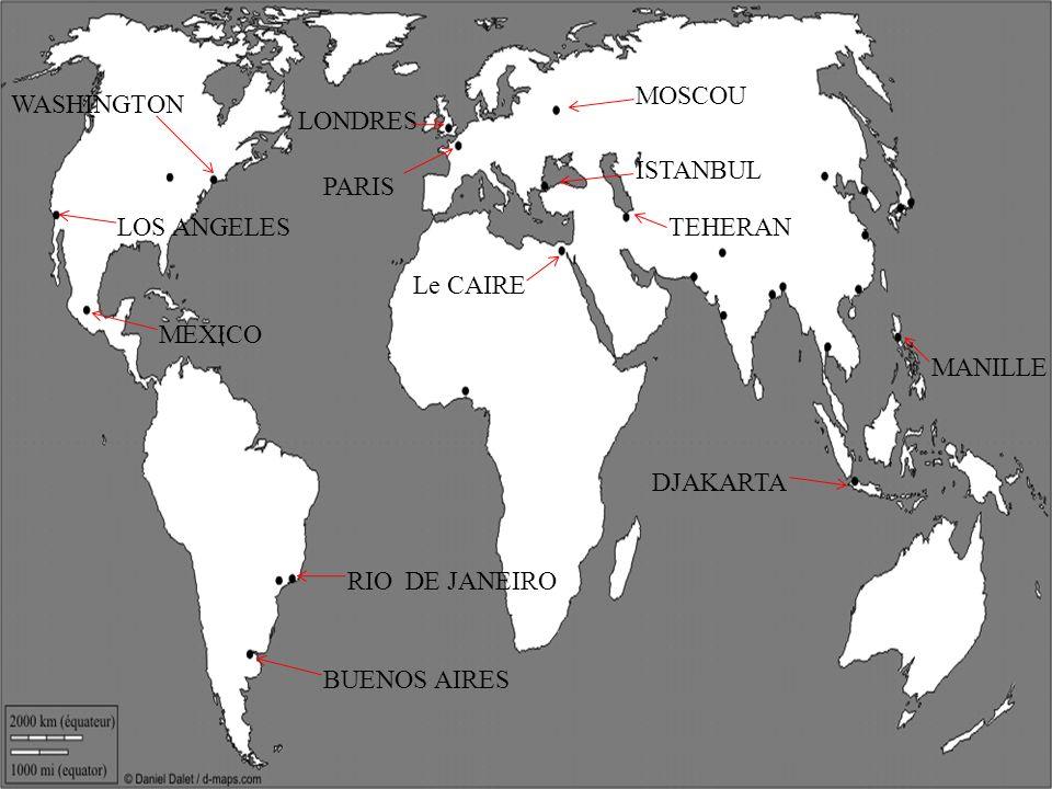 MOSCOU WASHINGTON. LONDRES. ISTANBUL. PARIS. LOS ANGELES. TEHERAN. Le CAIRE. MEXICO. MANILLE.