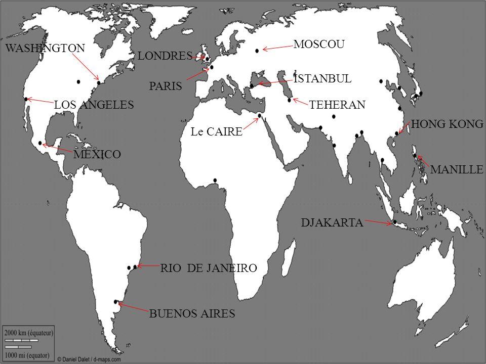 MOSCOU WASHINGTON. LONDRES. ISTANBUL. PARIS. LOS ANGELES. TEHERAN. HONG KONG. Le CAIRE. MEXICO.