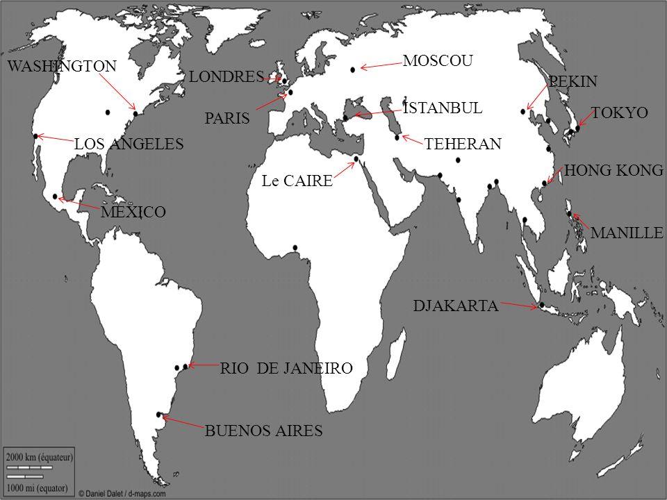 MOSCOU WASHINGTON. LONDRES. PEKIN. ISTANBUL. TOKYO. PARIS. LOS ANGELES. TEHERAN. HONG KONG.