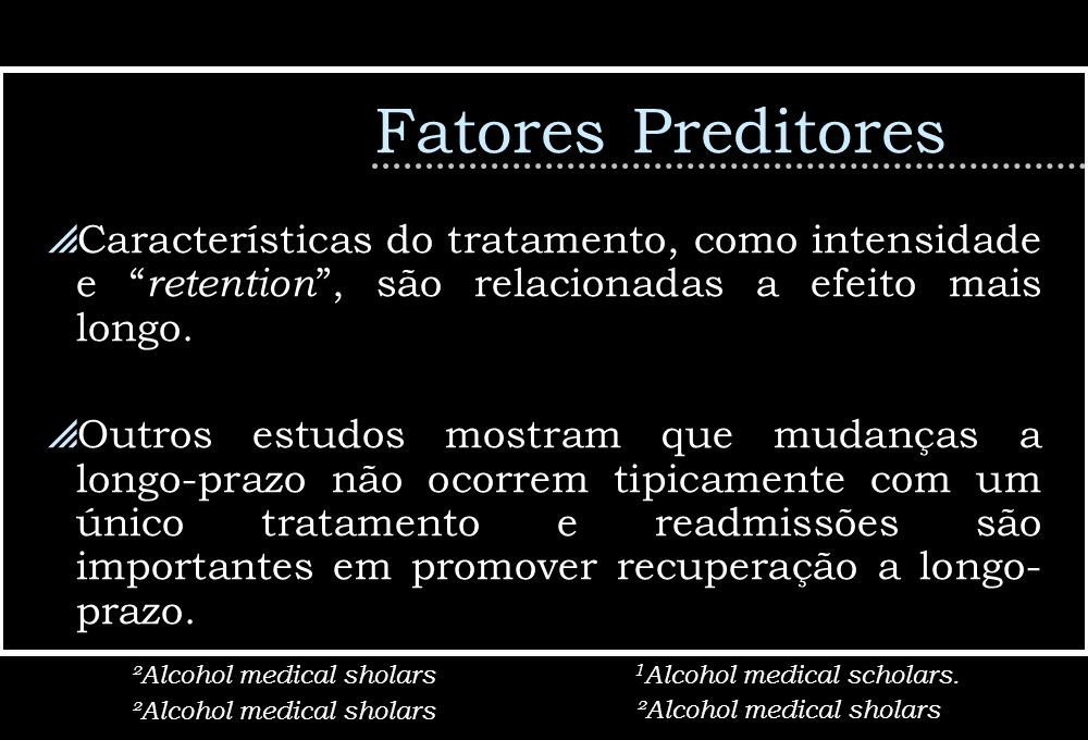 Fatores Preditores Características do tratamento, como intensidade e retention , são relacionadas a efeito mais longo.