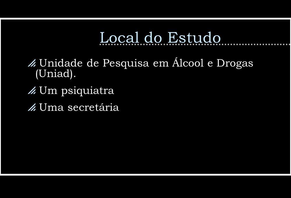 Local do Estudo Unidade de Pesquisa em Álcool e Drogas (Uniad).