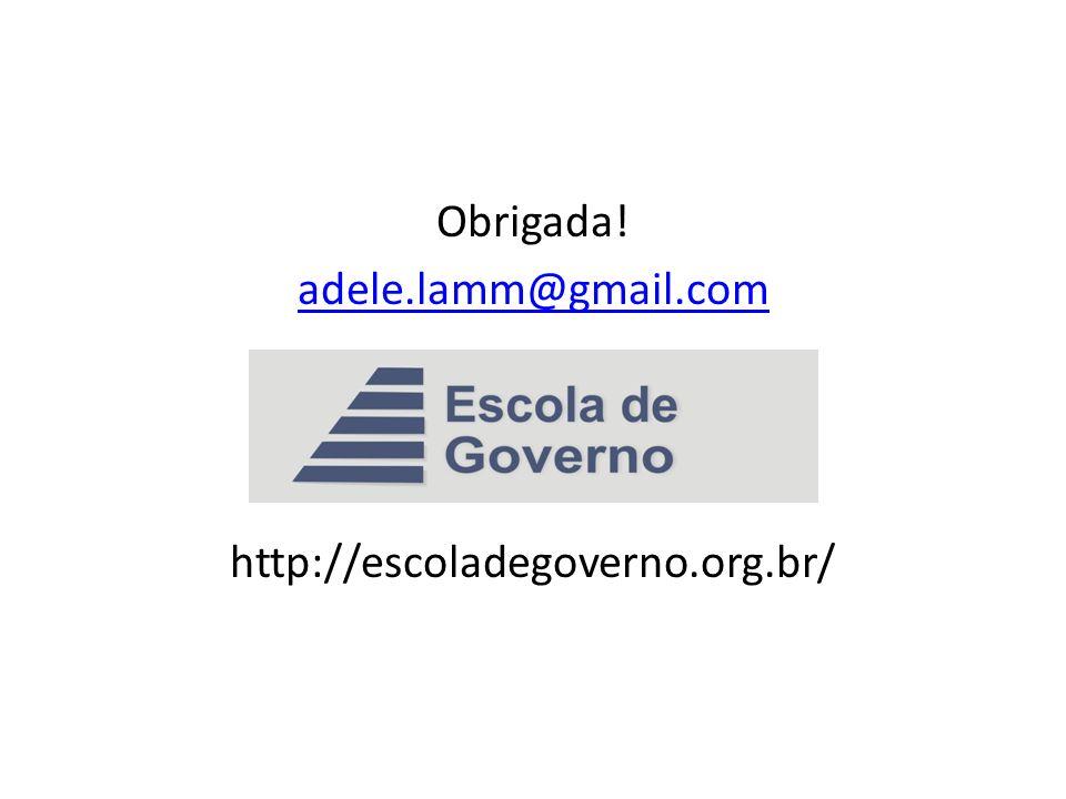 Obrigada! adele.lamm@gmail.com http://escoladegoverno.org.br/
