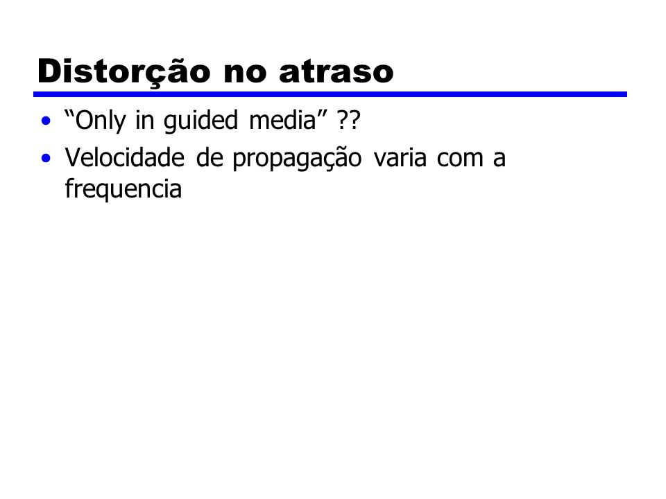 Distorção no atraso Only in guided media
