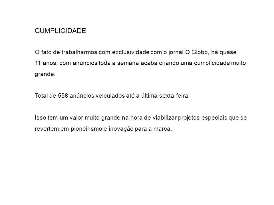 CUMPLICIDADE O fato de trabalharmos com exclusividade com o jornal O Globo, há quase.