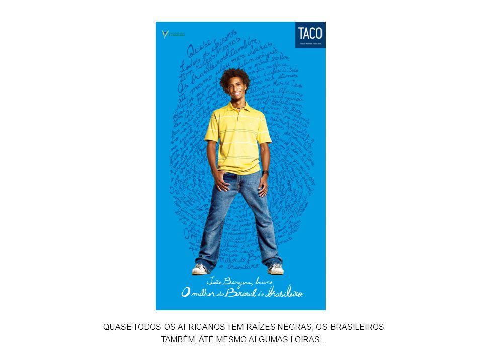 QUASE TODOS OS AFRICANOS TEM RAÍZES NEGRAS, OS BRASILEIROS TAMBÉM, ATÉ MESMO ALGUMAS LOIRAS...
