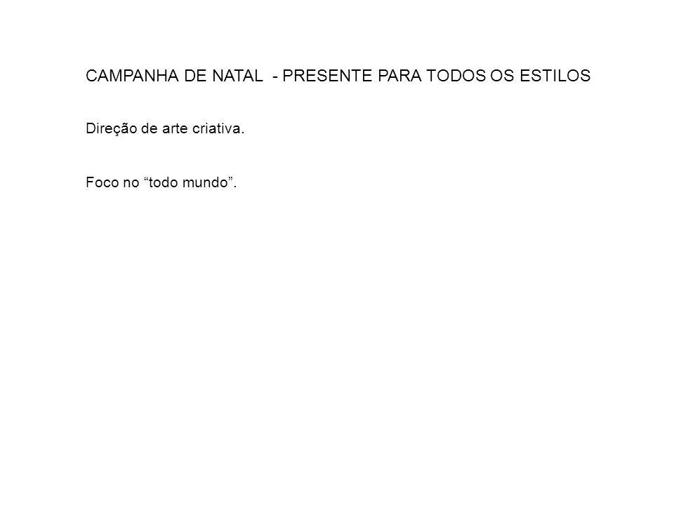 CAMPANHA DE NATAL - PRESENTE PARA TODOS OS ESTILOS