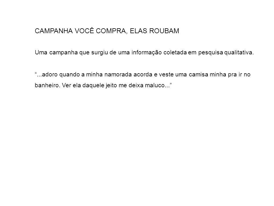 CAMPANHA VOCÊ COMPRA, ELAS ROUBAM