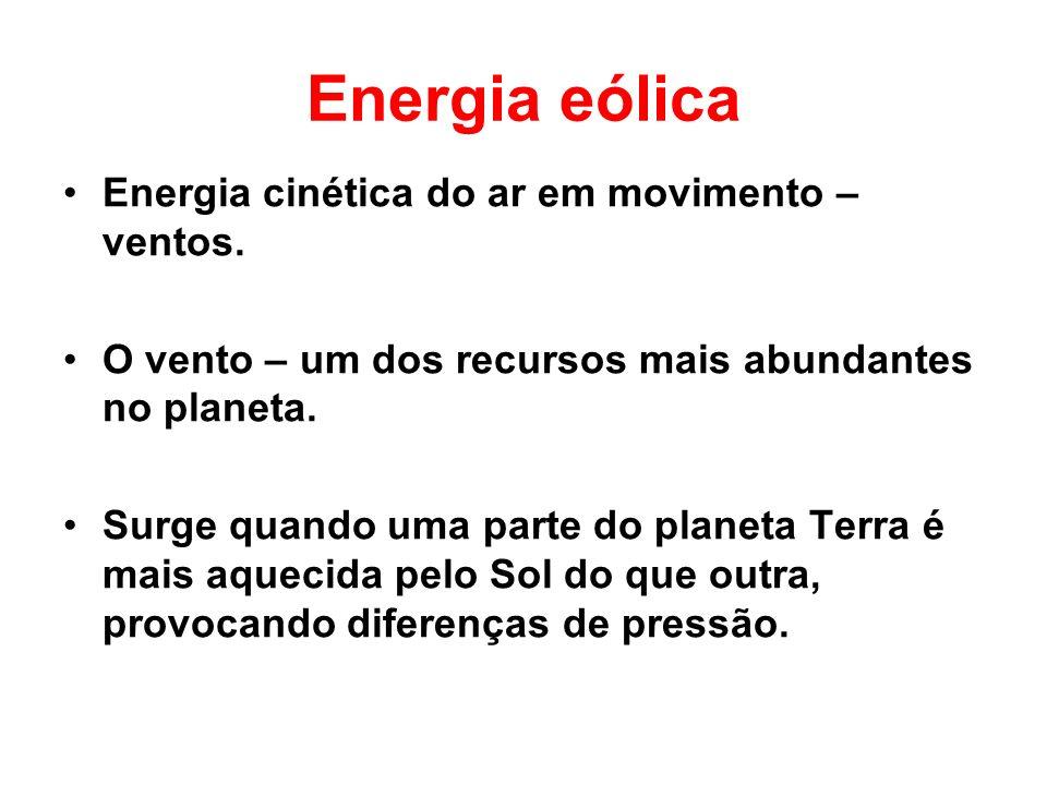 Energia eólica Energia cinética do ar em movimento – ventos.