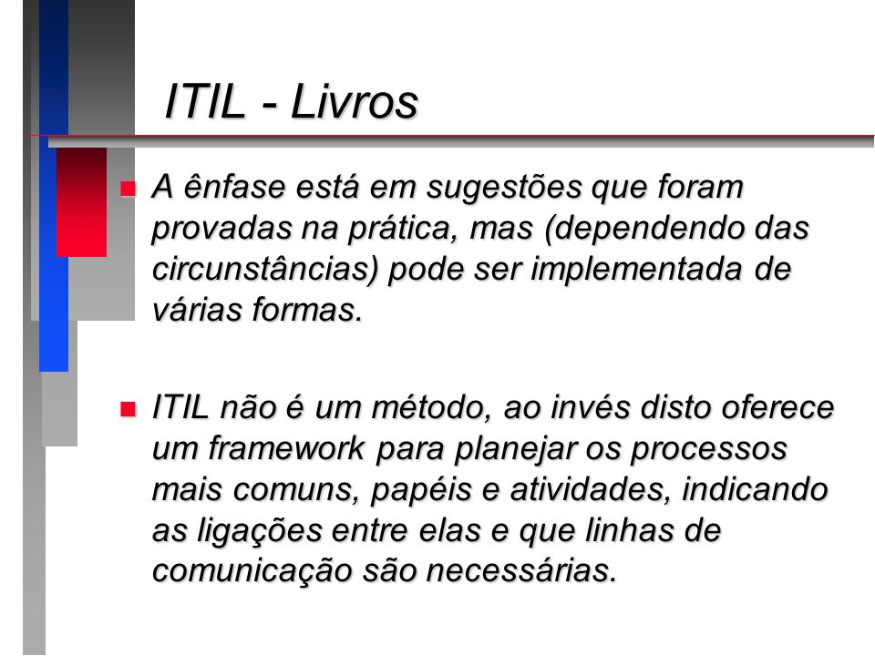 ITIL - LivrosA ênfase está em sugestões que foram provadas na prática, mas (dependendo das circunstâncias) pode ser implementada de várias formas.