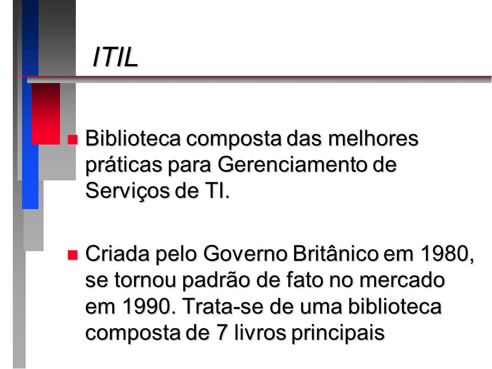 ITIL Biblioteca composta das melhores práticas para Gerenciamento de Serviços de TI.