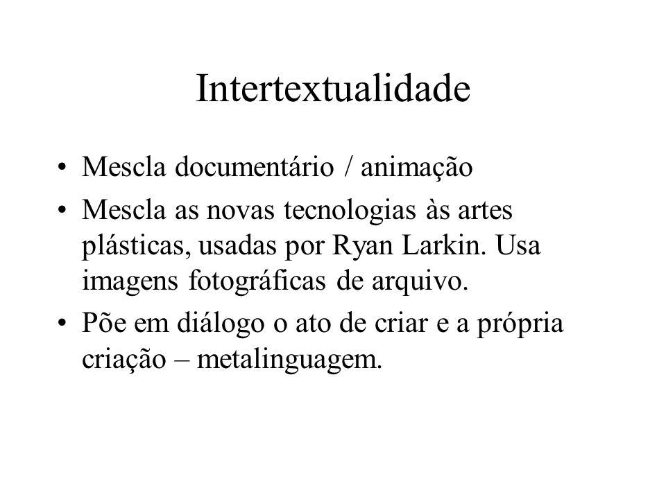 Intertextualidade Mescla documentário / animação