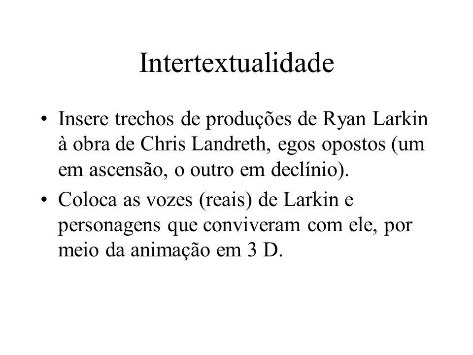 Intertextualidade Insere trechos de produções de Ryan Larkin à obra de Chris Landreth, egos opostos (um em ascensão, o outro em declínio).
