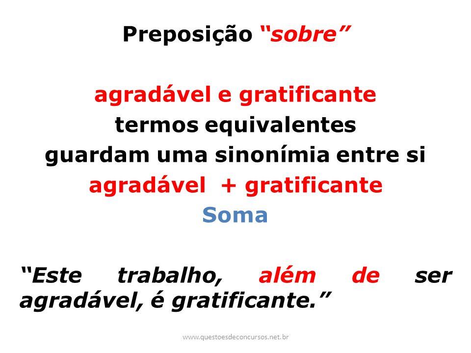Preposição sobre agradável e gratificante termos equivalentes guardam uma sinonímia entre si agradável + gratificante Soma Este trabalho, além de ser agradável, é gratificante.