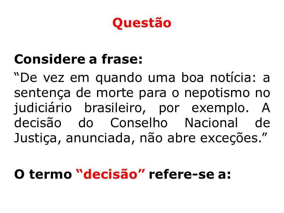 Questão Considere a frase: De vez em quando uma boa notícia: a sentença de morte para o nepotismo no judiciário brasileiro, por exemplo.
