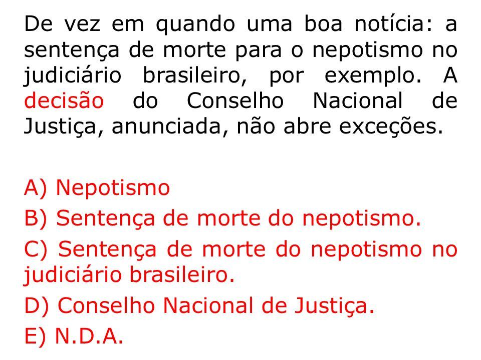 De vez em quando uma boa notícia: a sentença de morte para o nepotismo no judiciário brasileiro, por exemplo.