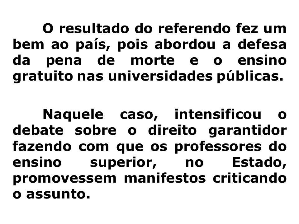 O resultado do referendo fez um bem ao país, pois abordou a defesa da pena de morte e o ensino gratuito nas universidades públicas.