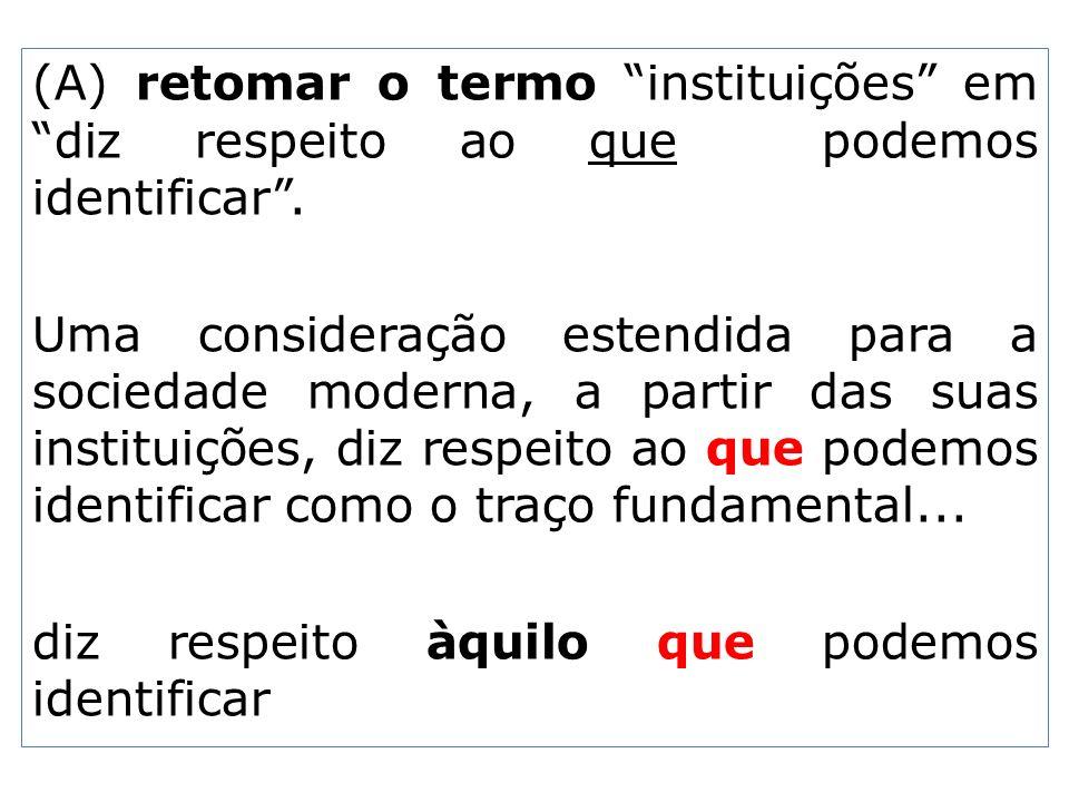 (A) retomar o termo instituições em diz respeito ao que podemos identificar .