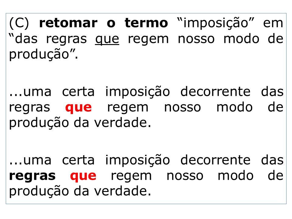 (C) retomar o termo imposição em das regras que regem nosso modo de produção .