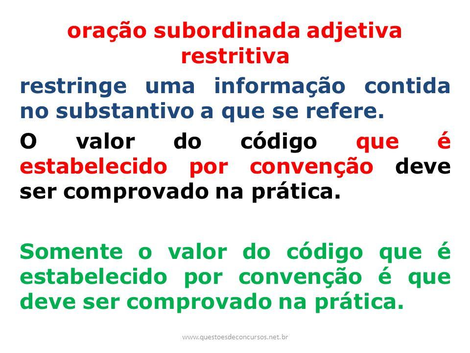 oração subordinada adjetiva restritiva restringe uma informação contida no substantivo a que se refere. O valor do código que é estabelecido por convenção deve ser comprovado na prática. Somente o valor do código que é estabelecido por convenção é que deve ser comprovado na prática.