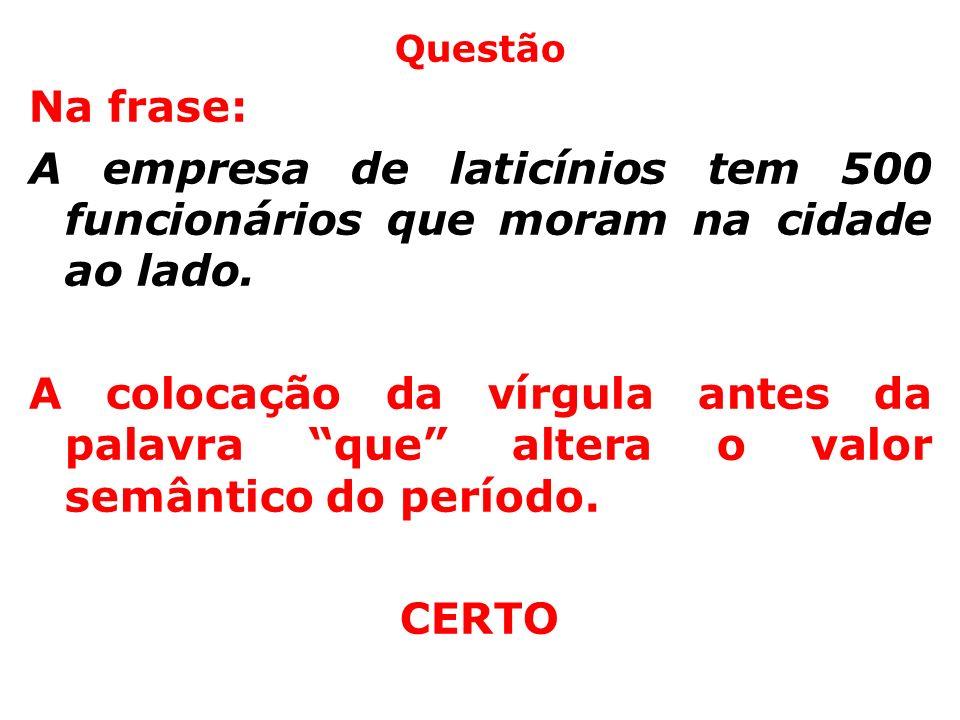 Questão Na frase: A empresa de laticínios tem 500 funcionários que moram na cidade ao lado.