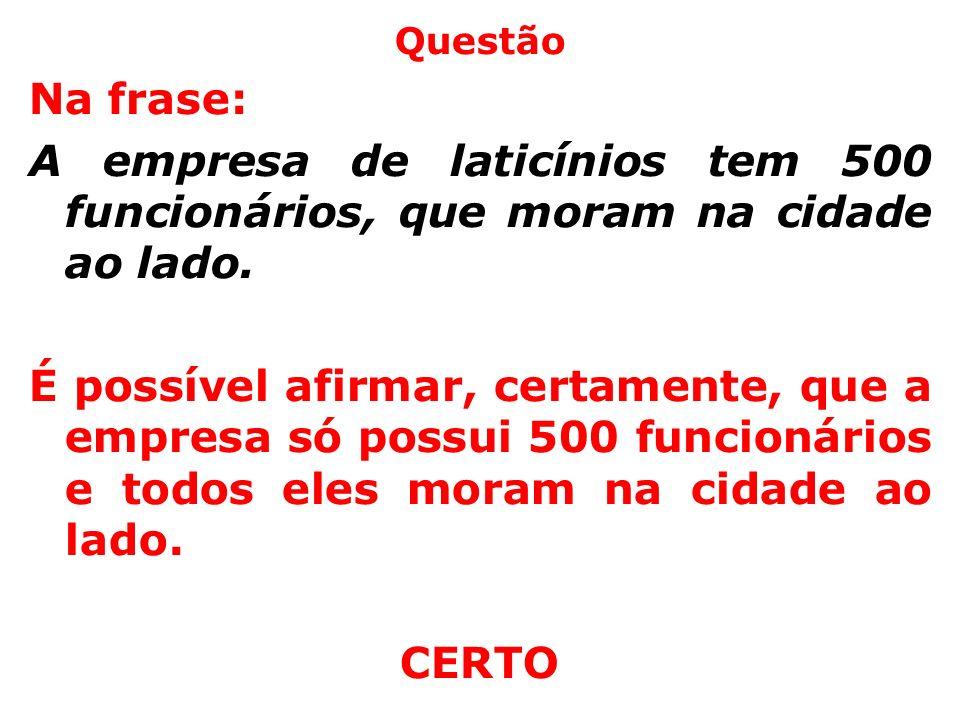 QuestãoNa frase: A empresa de laticínios tem 500 funcionários, que moram na cidade ao lado.