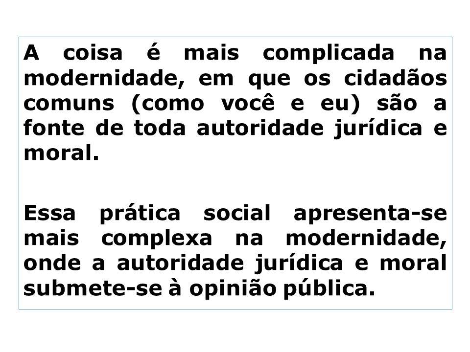 A coisa é mais complicada na modernidade, em que os cidadãos comuns (como você e eu) são a fonte de toda autoridade jurídica e moral.