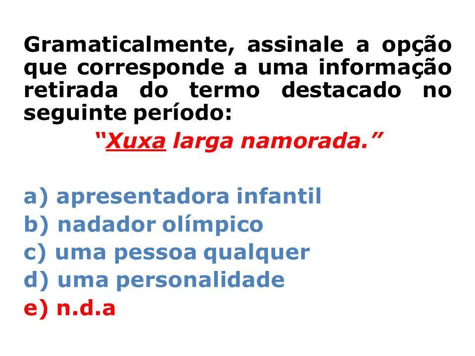 Gramaticalmente, assinale a opção que corresponde a uma informação retirada do termo destacado no seguinte período: