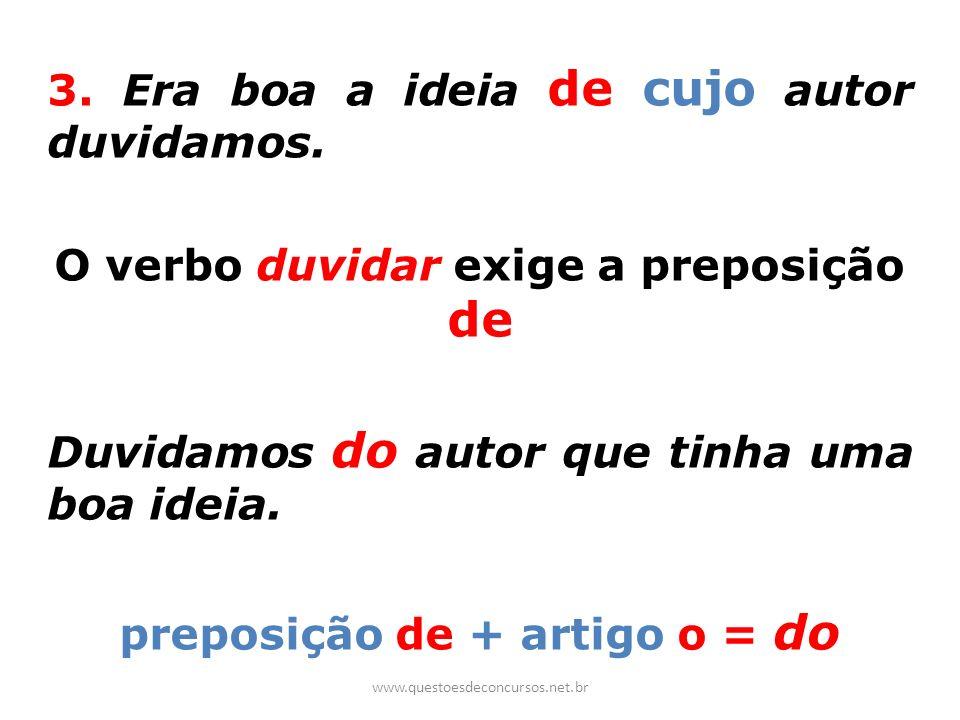 O verbo duvidar exige a preposição de preposição de + artigo o = do