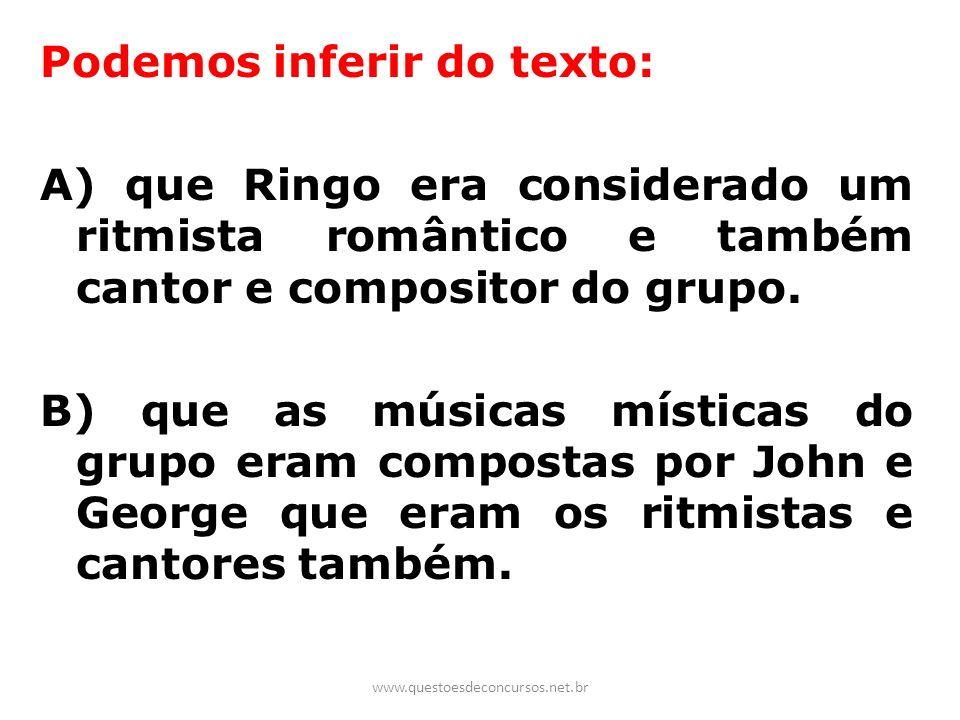 Podemos inferir do texto: A) que Ringo era considerado um ritmista romântico e também cantor e compositor do grupo. B) que as músicas místicas do grupo eram compostas por John e George que eram os ritmistas e cantores também.