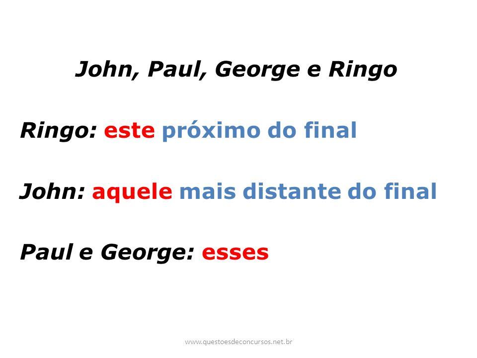 John, Paul, George e Ringo Ringo: este próximo do final John: aquele mais distante do final Paul e George: esses