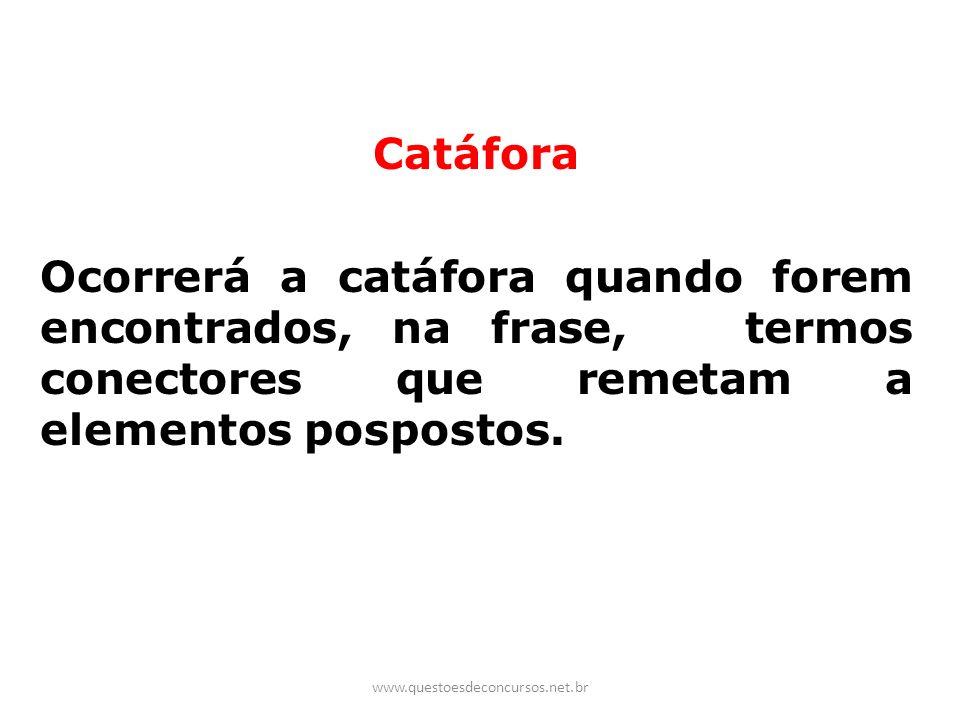 Catáfora Ocorrerá a catáfora quando forem encontrados, na frase, termos conectores que remetam a elementos pospostos.