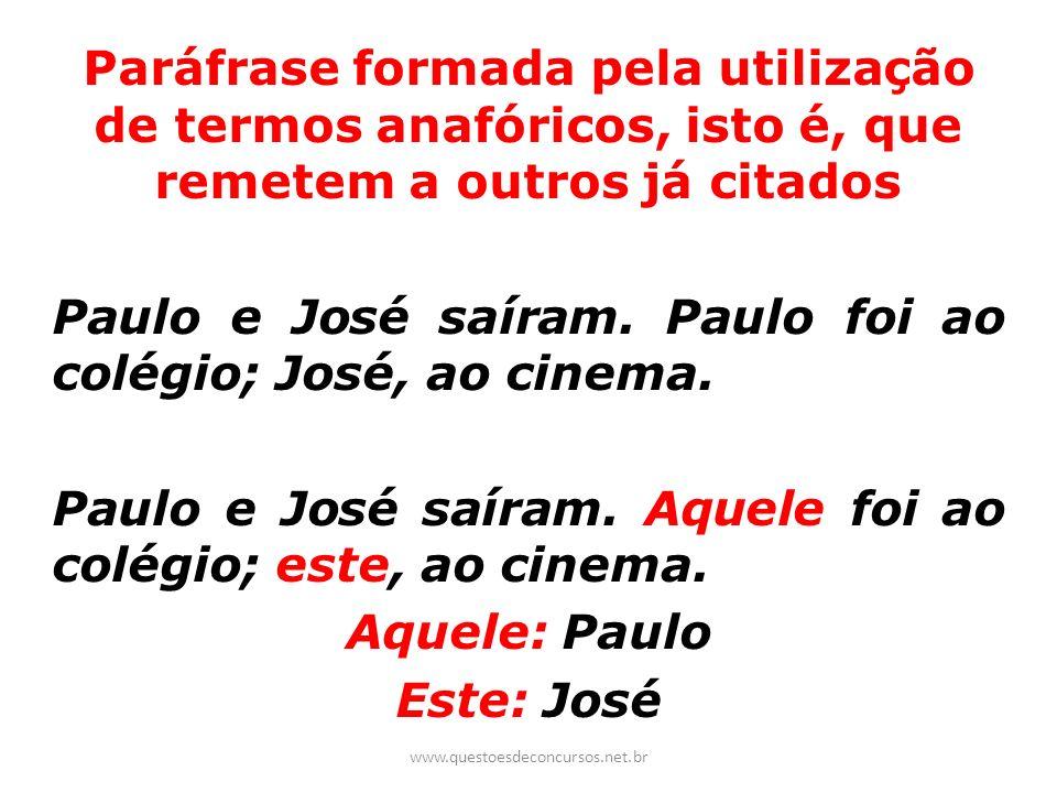 Paulo e José saíram. Paulo foi ao colégio; José, ao cinema.