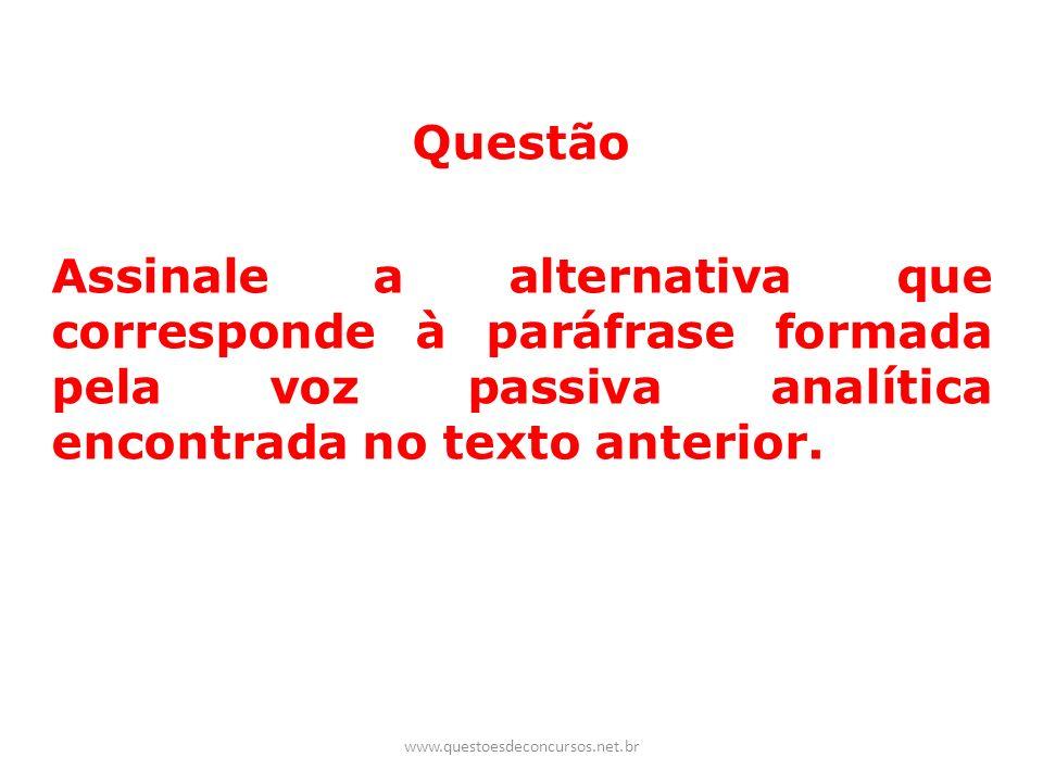 QuestãoAssinale a alternativa que corresponde à paráfrase formada pela voz passiva analítica encontrada no texto anterior.
