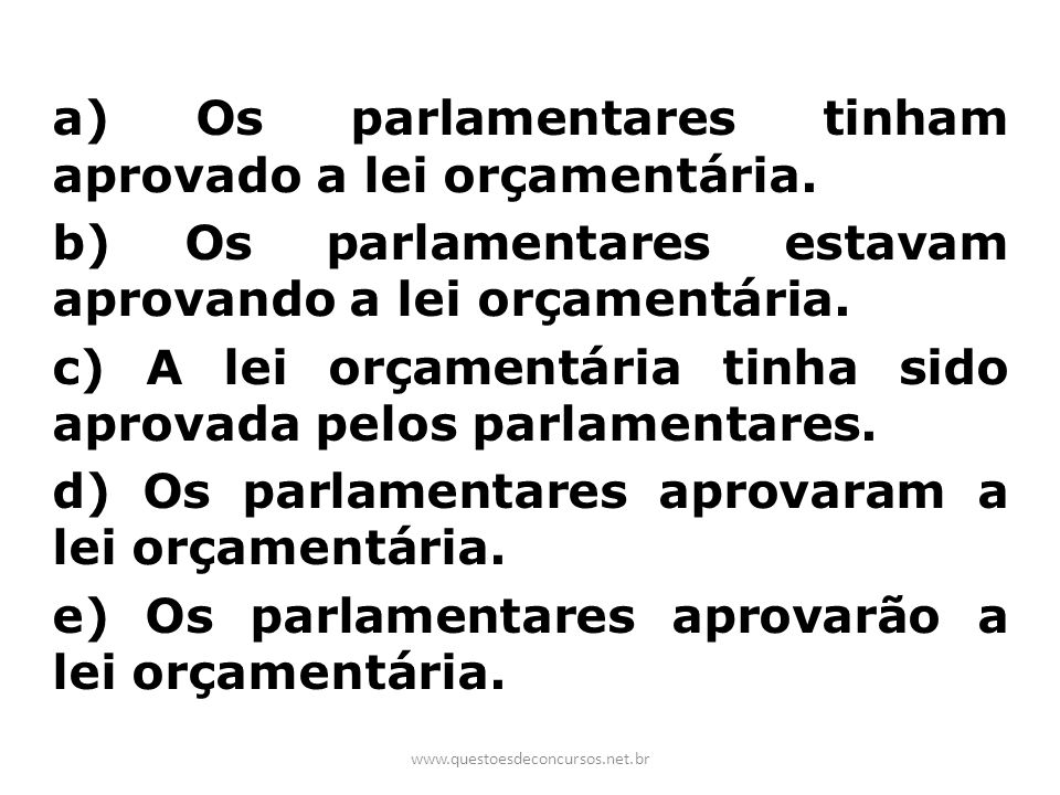 a) Os parlamentares tinham aprovado a lei orçamentária.