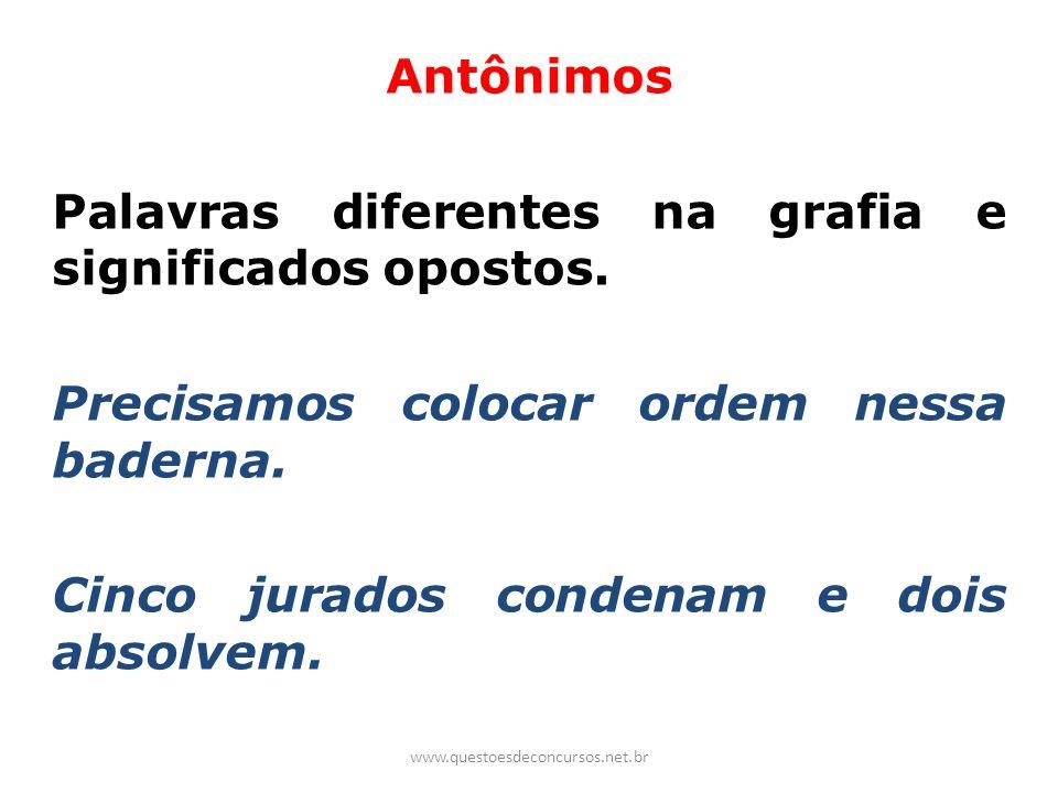 Palavras diferentes na grafia e significados opostos.