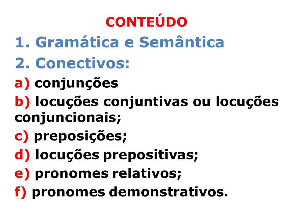 1. Gramática e Semântica 2. Conectivos: CONTEÚDO a) conjunções