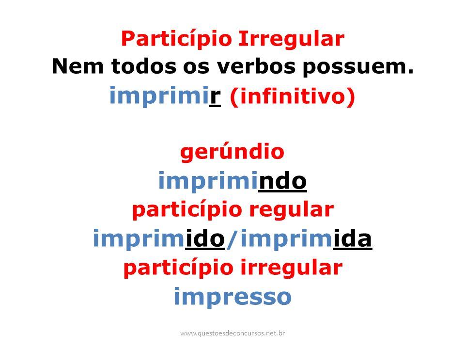 Nem todos os verbos possuem. imprimir (infinitivo)