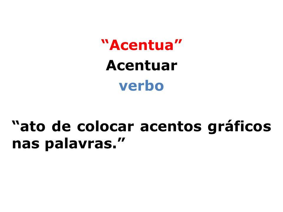 Acentua Acentuar verbo ato de colocar acentos gráficos nas palavras
